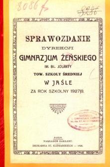 Sprawozdanie Dyrekcji Gimnazjum Żeńskiego im. bł. Jolanty Towarzystwa Szkoły Średniej w Jaśle za rok szkolny 1927/28