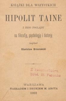 Hipolit Taine i jego poglądy na filozofję, psychologję i historję