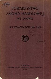 Towarzystwo Szkoły Handlowej we Lwowie w piętnastolecie 1908-1923