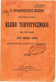 Sprawozdanie roczne Akademickiego Klubu Turystycznego we Lwowie za rok 1910