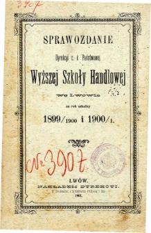 Sprawozdanie Dyrekcyi C. K. Państwowej Wyższej Szkoły Handlowej we Lwowie za rok szkolny 1899/900 i 1900/1