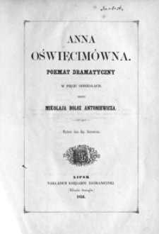 Anna Oświęcimówna : poemat dramatyczny w 5 oddziałach