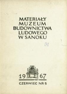 Materiały Muzeum Budownictwa Ludowego w Sanoku. 1967, nr 5 (czerwiec)