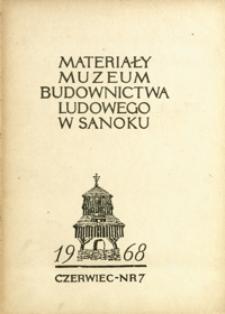 Materiały Muzeum Budownictwa Ludowego w Sanoku. 1968, nr 7 (czerwiec)