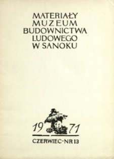 Materiały Muzeum Budownictwa Ludowego w Sanoku. 1971, nr 13 (czerwiec)