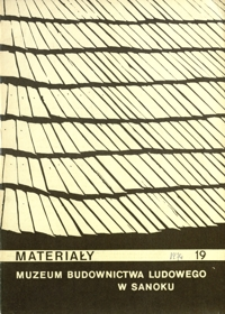 Materiały Muzeum Budownictwa Ludowego w Sanoku. 1974, nr 19