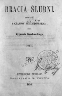 Bracia ślubni : powieść z czasów augustowskich. T. 1