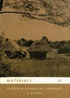 Materiały Muzeum Budownictwa Ludowego w Sanoku. 1988, nr 30