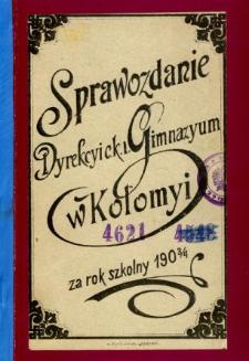 Sprawozdanie Dyrekcyi C. K. Wyższego Gimnazyum w Kołomyi za rok szkolny 1903/4