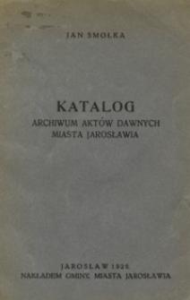 Katalog Archiwum Aktów Dawnych Miasta Jarosławia