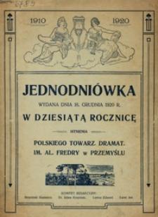 Jednodniówka wydana dnia 18. grudnia 1920 r. w dziesiątą rocznicę istnienia Polskiego Towarz. Dramat. im. Al. Fredry w Przemyślu 1910-1920