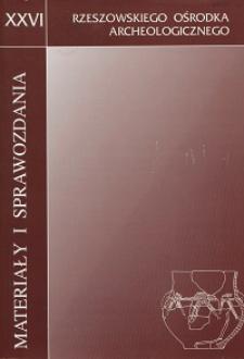 Materiały i Sprawozdania Rzeszowskiego Ośrodka Archeologicznego Tom XXVI