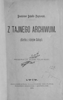 Z tajnego archiwum : (Kartka z dziejów Galicyi)