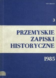 Przemyskie Zapiski Historyczne : studia i materiały poświęcone historii ziem Polski Południowo-Wschodniej. 1985, R. 3